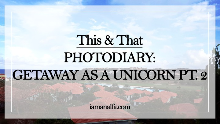 Photo diary: my getaway as a unicorn pt. 2