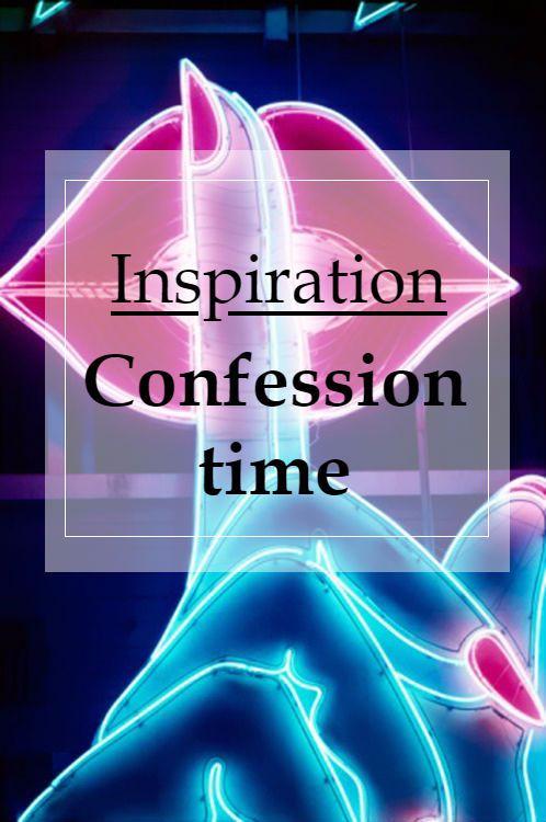 Confession time