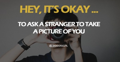 It's okay to ask strangers to take a picture of you.